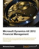 Microsoft Dynamics AX 2012 Financial Management ebook by Mohamed Aamer