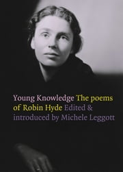 Young Knowledge - Poems of Robin Hyde ebook by Robin Hyde,Michele Leggott