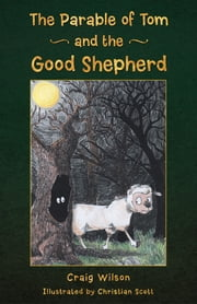 The Parable of Tom and the Good Shepherd ebook by Craig Wilson
