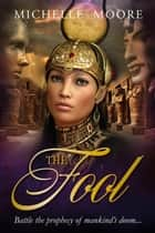 The Fool. - Egyptian Tarot Trilogy, #1 ebook by Michelle Moore