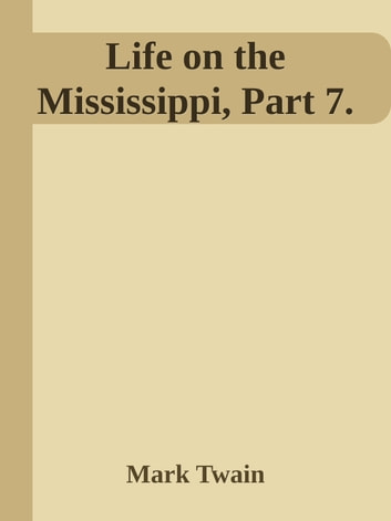 mark twain life on the mississippi essay Twain begins his memoir with a rich historical account of the mississippi river including its exploration by early explorers, its evolution, and its vastness he then proceeds to tell of his youthful experiences along the river, and its significant role in his life from early childhood right up to adulthood.