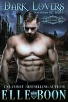Dark Lovers, Iron Wolves MC Book 5 - Iron Wolves MC, #5 ebook by Elle Boon