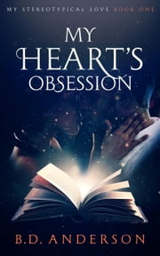 My Heart's Obsession - My Stereotypical Love, #1 ebook by B. D. Anderson