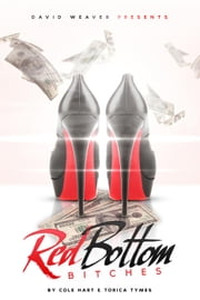 Red Bottom Bitches (David Weaver Presents) - Red Bottom Bitches, #1 ebook by Cole Hart,Torica Tymes