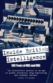 Inside British Intelligence - 100 Years of MI5 and MI6 ebook by Gordon Thomas