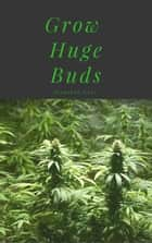 Grow Huge Buds ebook by Jonathan Love