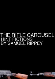 The Rifle Carousel: Hint Fictions ebook by Samuel Rippey