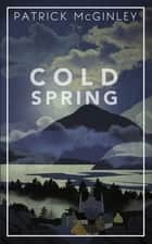 Cold Spring ebook by Patrick McGinley
