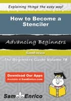 How to Become a Stenciler - How to Become a Stenciler ebook by Lupe Espinosa