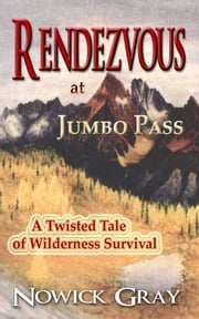 Rendezvous at Jumbo Pass: A Twisted Tale of Wilderness Survival ebook by Nowick Gray