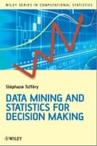 Data Mining and Statistics for Decision Making ebook by Stéphane Tufféry