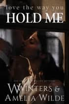 Love The Way You Hold Me ebook by W. Winters, Amelia Wilde