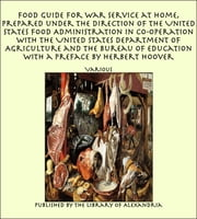 Food Guide for War Service at Home, Prepared under the direction of the United States Food Administration in Co-operation with the United States Department of Agriculture and the Bureau of Education with a Preface by Herbert Hoover ebook by Various Authors