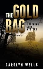 The Gold Bag - A Fleming Stone Mystery ebook by Carolyn Wells