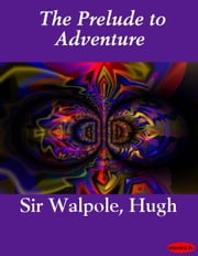 The Prelude to Adventure ebook by Hugh Sir Walpole