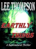 Earthly Things ebook by Lee Thompson