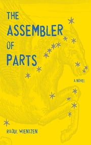 The Assembler of Parts - A Novel ebook by Raoul Wientzen