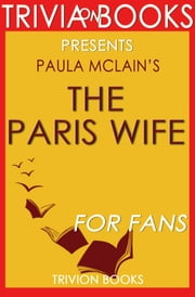 The Paris Wife: A Novel By Paula McLain (Trivia-On-Books) ebook by Trivion Books
