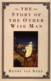 Story of the Other Wise Man ebook by Henry Van Dyke