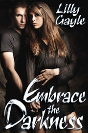 Embrace the Darkness ebook by Lilly Gayle