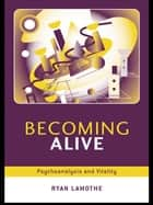 Becoming Alive ebook by Ryan Lamothe