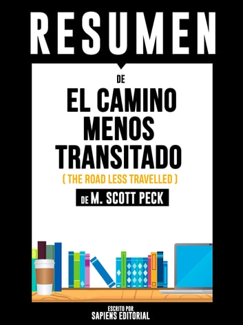 "Resumen De ""El Camino Menos Transitado (The Road Less Travelled) - De M. Scott Peck"" eBook by Sapiens Editorial,Sapiens Editorial"