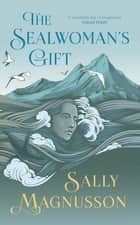 The Sealwoman's Gift - the extraordinary BBC2 Book Club novel of 17th century Iceland ebook by Sally Magnusson