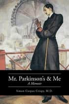 Mr. Parkinson'S and Me - A Memoir ebook by Simon Corpus Crispy M.D.
