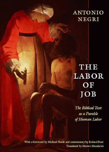 The Labor of Job - The Biblical Text as a Parable of Human Labor ebook by Antonio Negri,Creston Davis,Philip Goodchild,Kenneth Surin
