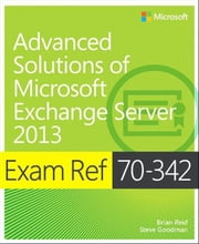 Exam Ref 70-342 Advanced Solutions of Microsoft Exchange Server 2013 (MCSE) ebook by Reid, Brian
