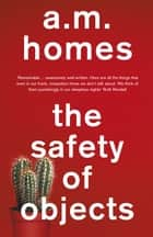 The Safety Of Objects ebook by A.M. Homes