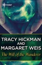 The Will of the Wanderer ebook by Margaret Weis, Tracy Hickman