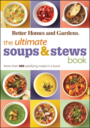 The Ultimate Soups & Stews Book - More than 400 Satisfying Meals in a Bowl ebook by Better Homes and Gardens
