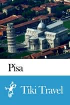Pisa (Italy) Travel Guide - Tiki Travel ebook by Tiki Travel