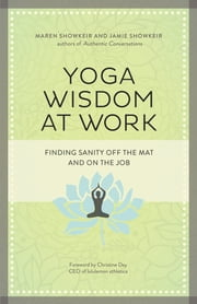 Yoga Wisdom at Work - Finding Sanity Off the Mat and On the Job ebook by Maren S. Showkeir,James D. Showkeir