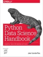 Python Data Science Handbook - Essential Tools for Working with Data ebook by Jake VanderPlas