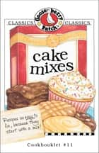 Cake Mixes Cookbook ebook by Gooseberry Patch
