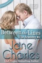 Between the Lines: The Academy #4 (Baxter Academy Series ~ The Academy) ebook by Jane Charles
