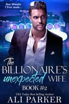 The Billionaire's Unexpected Wife #2 ebook by Ali Parker