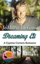 Dreaming Eli - Cypress Corners Book 7 ebook by JoMarie DeGioia