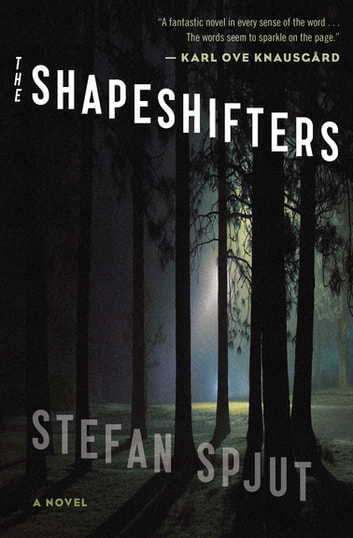 The Shapeshifters - A Novel ebook by Stefan Spjut
