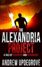 The Alexandria Project, a Tale of Treachery and Technology - A Frank Adversego Thriller ebook by Andrew Updegrove