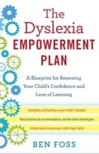 The Dyslexia Empowerment Plan ebook by Ben Foss