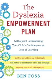 The Dyslexia Empowerment Plan - A Blueprint for Renewing Your Child's Confidence and Love of Learning ebook by Ben Foss