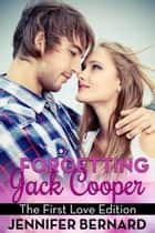 Forgetting Jack Cooper: The First Love Edition ebook by Jennifer Bernard