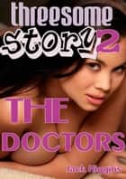 Threesome Story #2: The Doctors ebook by Jack Higgins