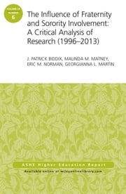 The Influence of Fraternity and Sorority Involvement: A Critical Analysis of Research (1996 - 2013) - AEHE Volume 39, Number 6 ebook by J. Patrick Biddix,Malinda M Matney,Eric M. Norman,Georgianna L. Martin