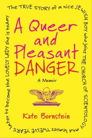 A Queer and Pleasant Danger - The true story of a nice Jewish boy who joins the Church of Scientology, and leaves twelve years later to become the lovely lady she is today ebook by Kobo.Web.Store.Products.Fields.ContributorFieldViewModel