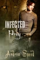 Infected: Prey ebook by Andrea Speed