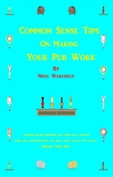 Common Sense Tips on Making your Pub Work ebook by Nigel Wakefield